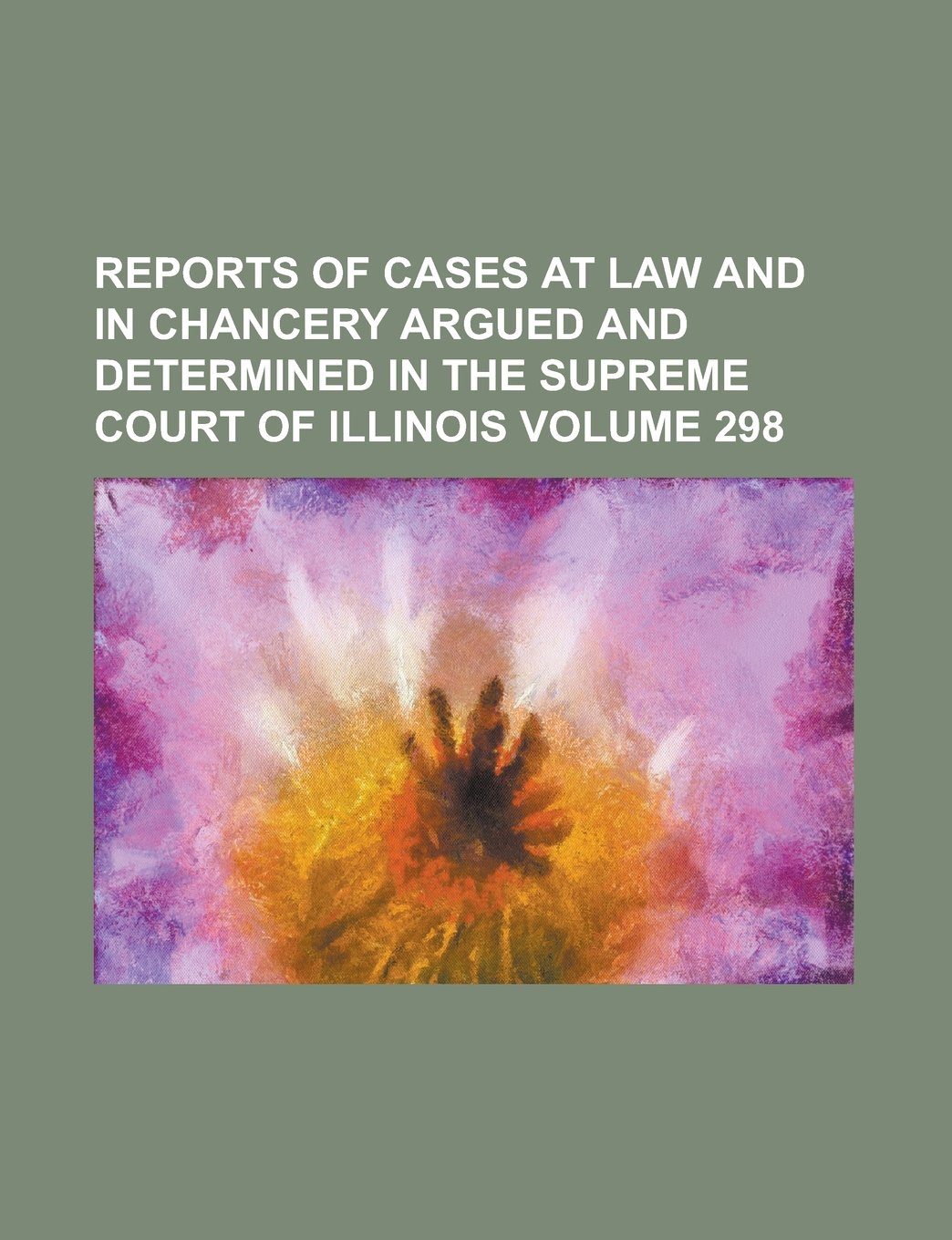 Download Reports of cases at law and in chancery argued and determined in the Supreme Court of Illinois Volume 298 pdf epub