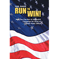 Run to Win!: How You Can Run a Successful Campaign  for Local or State Public Office