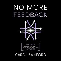 No More Feedback: Cultivate Consciousness at Work