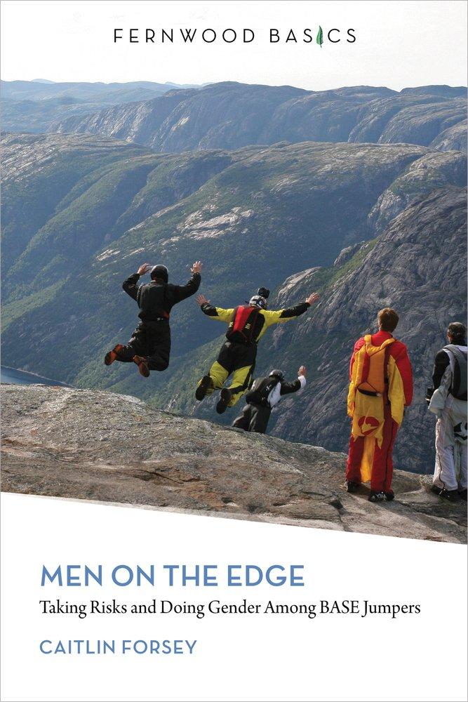 Men on the Edge: Taking Risks and Doing Gender Among BASE Jumpers (Fernwood Basics series) ebook