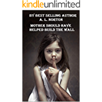 """Mother Should Have Helped Build The Wall (My Nightmare in Georgia """"Sequel"""" Book 2)"""