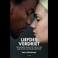 Liefdes verdriet: verliefdheid, relaties en seks in het Zuid-Afrika van na de apartheid