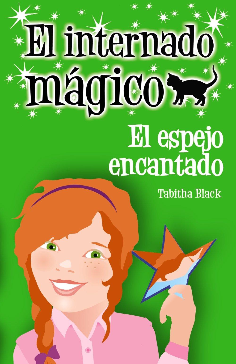 El espejo encantado Literatura Infantil 6-11 Años - El Internado Mágico: Amazon.es: Tabitha Black, Margaret Chamberlain, Redactores en red: Libros