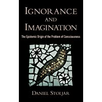 Ignorance and Imagination: The Epistemic Origin of the Problem of Consciousness