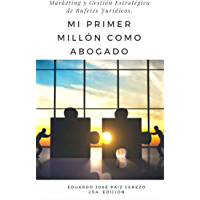 Mi Primer Millón Como Abogado: Marketing y Gestión de Despachos o bufetes de Abogados