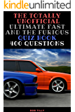 The Ultimate Unofficial Fast and Furious 400 Questions Quiz Book: 400 questions about Fast and the Furious