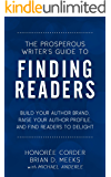 The Prosperous Writer's Guide to Finding Readers: Build Your Author Brand, Raise Your Profile, and Find Readers to Delight (English Edition)