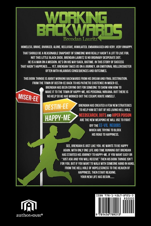 Working Backwards: From Miser-ee to Destin-ee to Happy-Me: Brendan Lauritz:  9781456789213: Amazon.com: Books