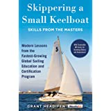 Skippering a Small Keelboat: Skills from the Masters: Modern Lessons From the Fastest-Growing Global Sailing Education and Ce