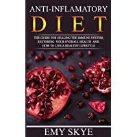 ANTI-INFLAMMATORY DIET: The guide for Healing the Immune System, Restoring your...
