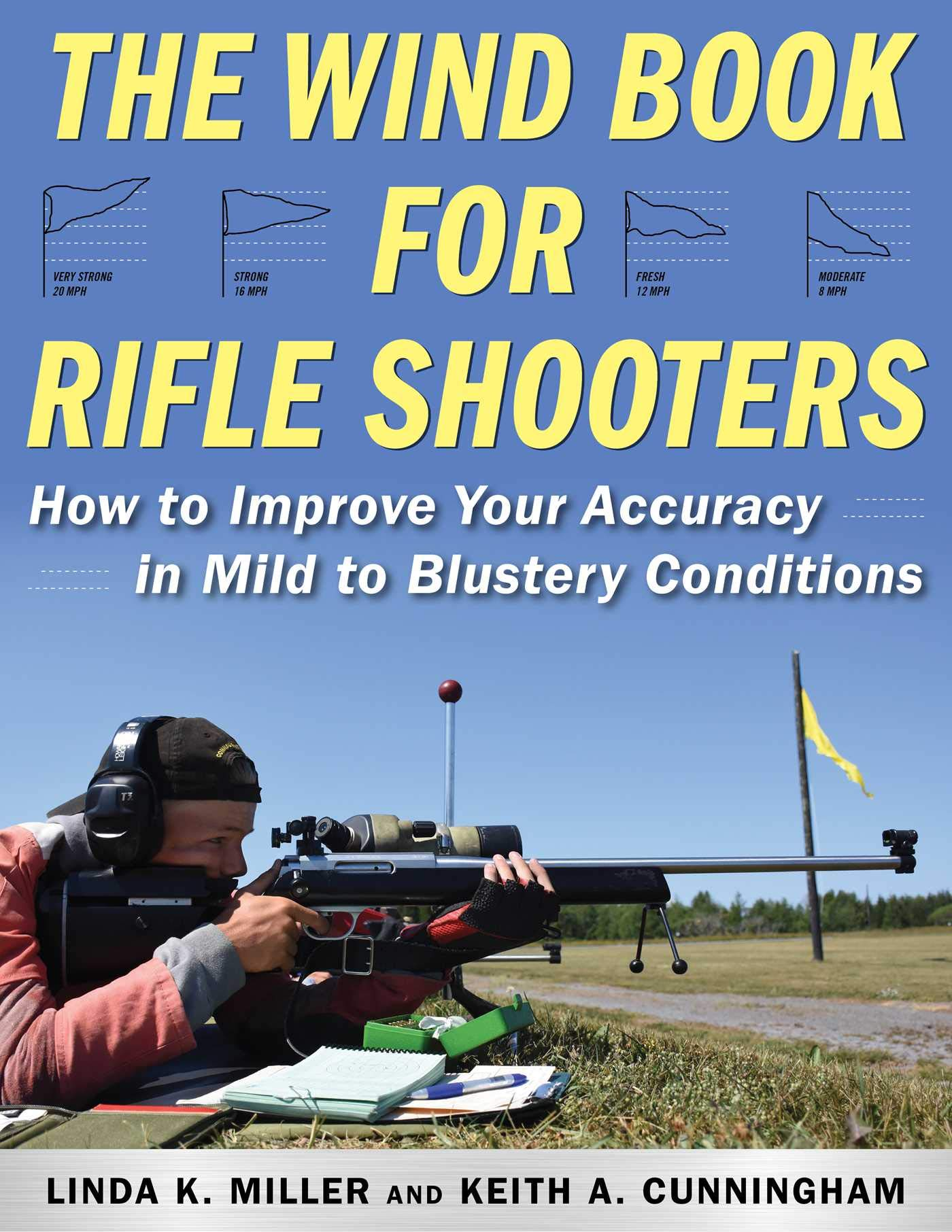 The Wind Book for Rifle Shooters: How to Improve Your Accuracy in Mild to Blustery Conditions Hardcover – February 19, 2019 Linda K. Miller Keith A. Cunningham Skyhorse 1510739726