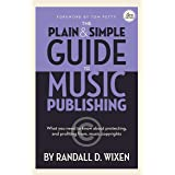 The Plain & Simple Guide to Music Publishing - 4th Edition, by Randall D. Wixen with a Foreword by Tom Petty: Foreword by Tom