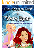 How (Not) to Kiss a Were Bear (Cindy Eller #6/Goldie Locke and the Were Bears #4)