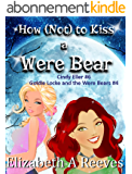 How (Not) to Kiss a Were Bear (Cindy Eller #6/Goldie Locke and the Were Bears #4) (English Edition)
