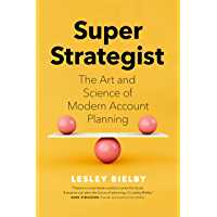 Super Strategist: The Art and Science of Modern Account Planning (English Edition)