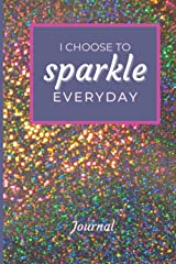 I Choose to Sparkle Everyday: Journal Paperback