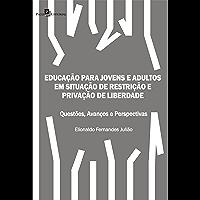 Educação para Jovens e Adultos em situação de restrição e privação de liberdade: Questões, avanços e perspectivas