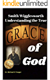 Smith Wigglesworth Understanding the True Grace of God
