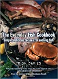 The Everyday Fish Cookbook: Simple, Delicious Recipes for Cooking Fish