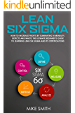 Lean Six Sigma: How To INCREASE PROFITS by Eliminating Variability, Defects and Waste. The Ultimate Beginner's GUIDE to LEARNING Lean Six Sigma and its Certifications