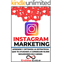 Instagram Marketing: Crea la Estrategia Que te Ayudara a Ganar 10 Mil Seguidores En 3 Meses (Redes Sociales y Marketing)