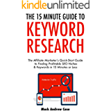 The 15-Minute Guide to Keyword Research (2017): The Affiliate Marketer's Quick-Start Guide to Finding Profitable SEO Niches & Keywords in 15 Minutes or Less (English Edition)