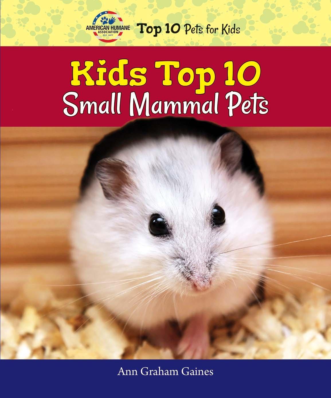 Kids Top 10 Small Mammal Pets (American Humane Association Top 10 Pets for Kids)