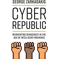 Cyber Republic: Reinventing Democracy in the Age of Intelligent Machines (English Edition)