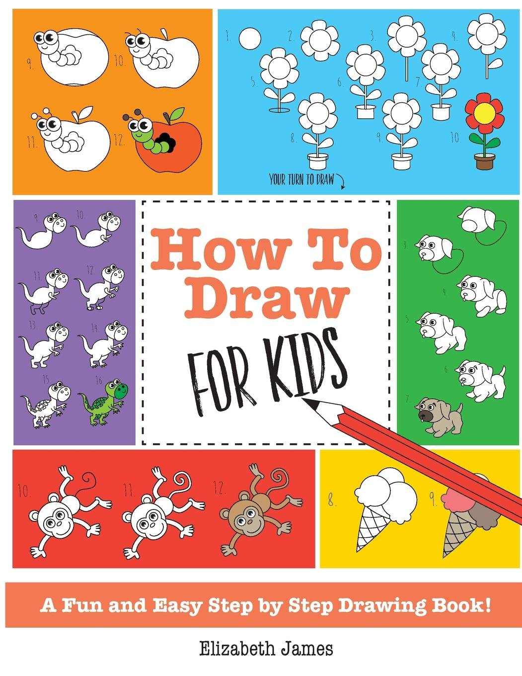 How To Draw for Kids: A Fun And Easy Step By Step Drawing Book! ebook