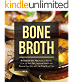 Bone Broth : Bone Broth Diet Plan: Lose 15 Pounds, Firm Up Your Skin, Improve Health and Reverse Grey Hair with the Bone Broth Diet (Bone Broth, Bone Broth Diet, Bone Broth Recipes)