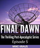 Final Dawn: Episode 5 (The Thrilling Post-Apocalyptic Series)