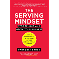 The Serving Mindset: Stop Selling and Grow Your Business