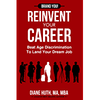 REINVENT YOUR CAREER: Beat Age Discrimination to Land Your Dream Job