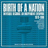 BIRTH OF A NATION ~ INEVITABLE RECORDS: AN INDEPENDENT LIVERPOOL 1979-1986