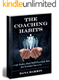 The Coaching Habits: 7 Life Rules That Will Position You for Greater Success (best leadership books,coaching habits,coaching habits book)