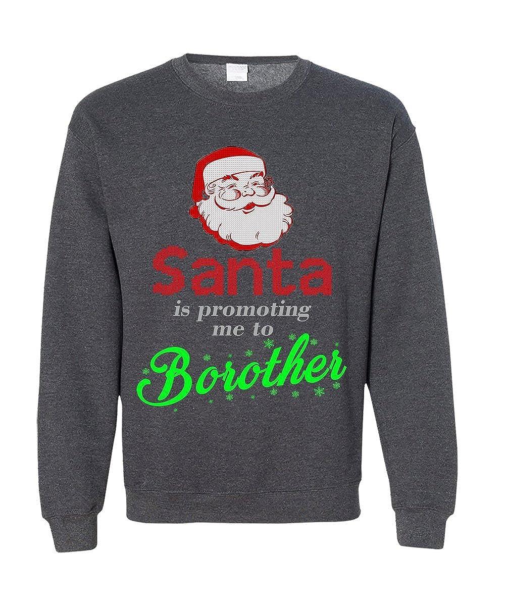 4c29ae4a7 Amazon.com: Santa Is Promoting Me To Borother Ugly Christmas Sweatshirt Gift  On Xmas Holiday: Clothing