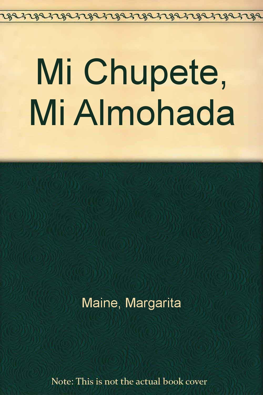 Mi Chupete, Mi Almohada: Amazon.es: Margarita Maine: Libros