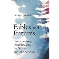 Fables and Futures: Biotechnology, Disability, and the Stories We Tell Ourselves (The MIT Press)