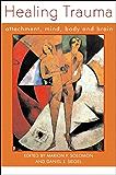 Healing Trauma: Attachment, Mind, Body and Brain (Norton Series on Interpersonal Neurobiology Book 0)