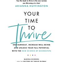 Your Time to Thrive: End Burnout, Increase Well-being, and Unlock Your Full Potential with the New Science of Microsteps…