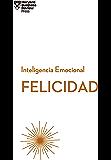 Felicidad (Serie Inteligencia Emocional de HBR nº 3)