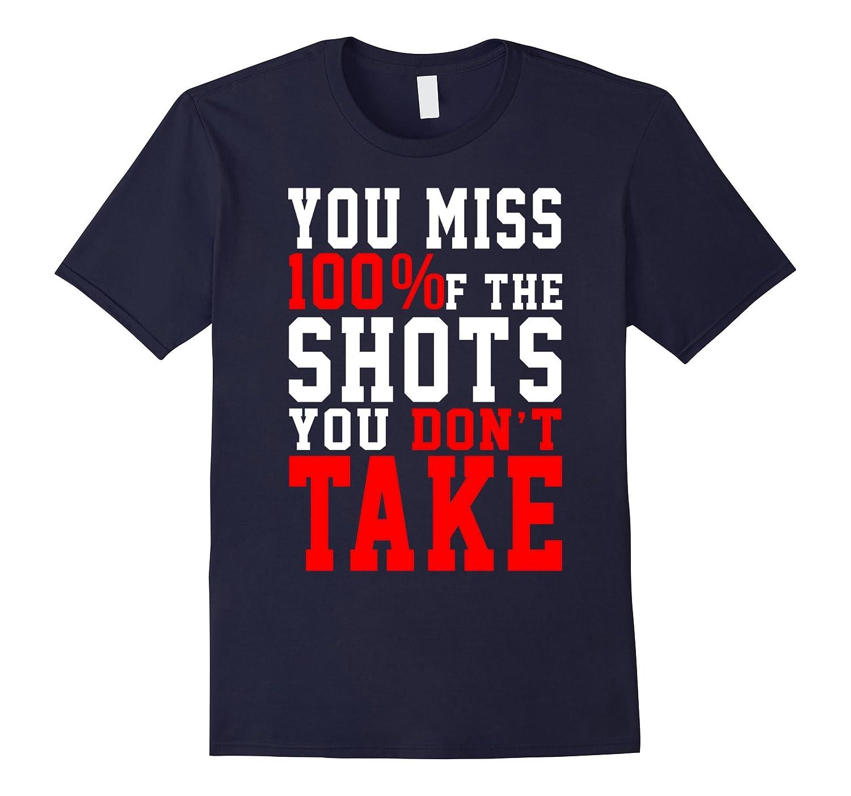 You Miss 100% of the Shots You Don't Take Shirt, Sport Shirt-Art