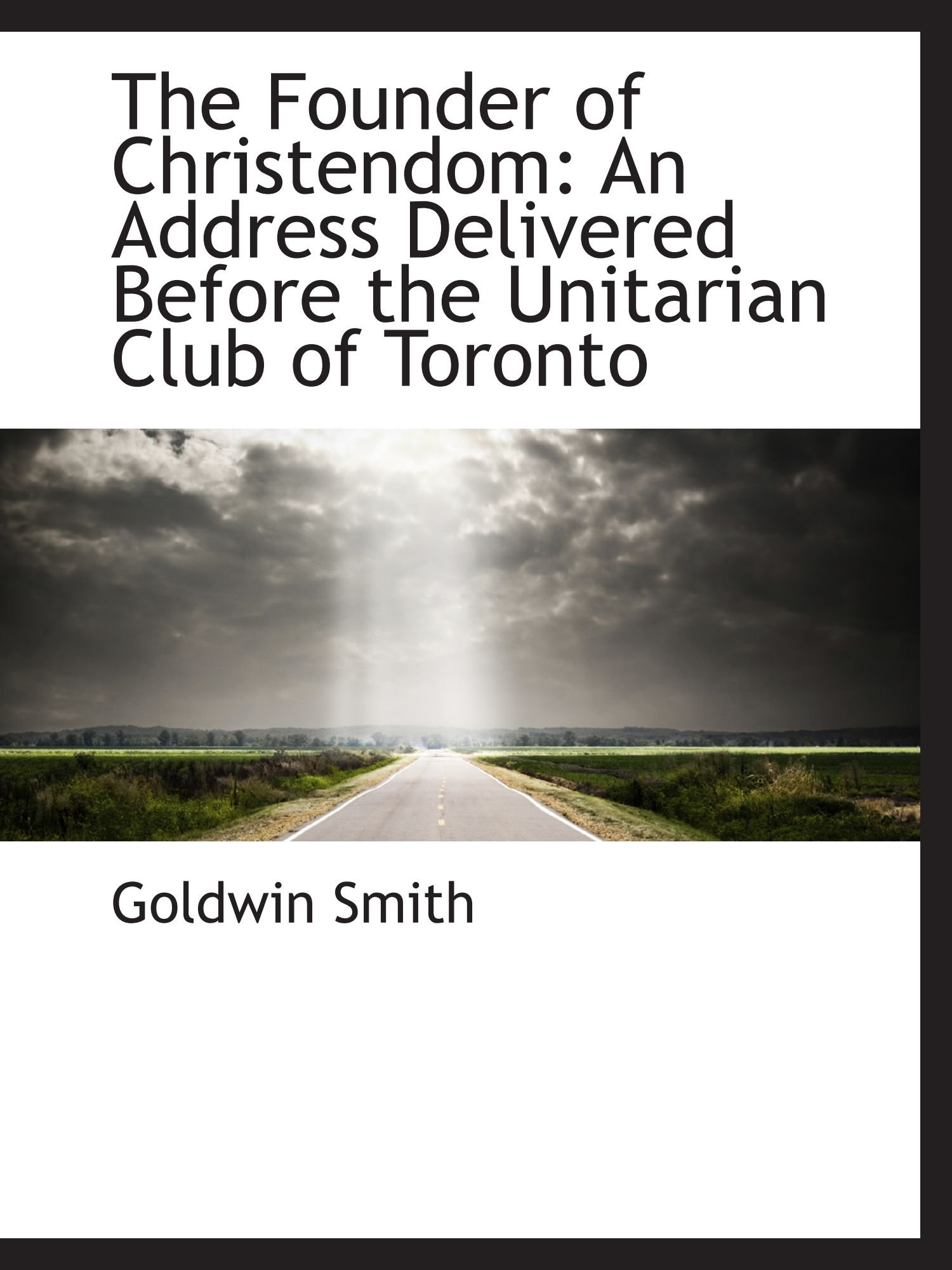 Read Online The Founder of Christendom: An Address Delivered Before the Unitarian Club of Toronto ebook
