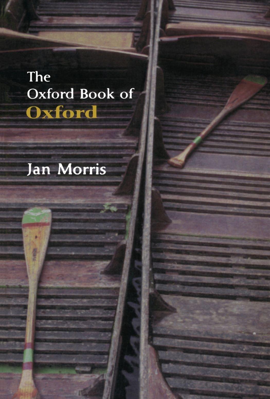 The Oxford Book Of Oxford (oxford Books Of Prose): Jan Morris:  9780192804075: Amazon: Books