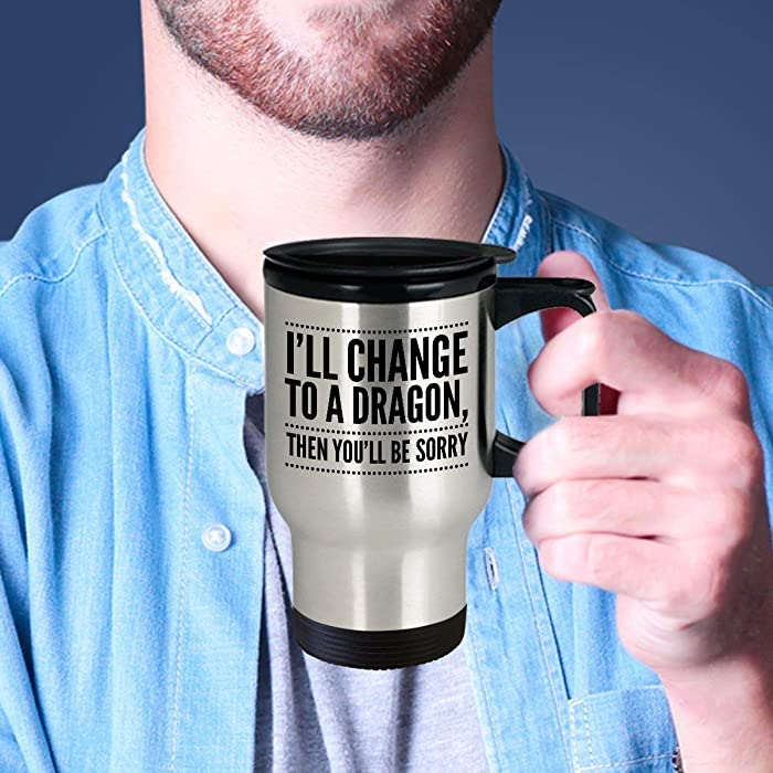 Dragon Mug Dragon Gift Idea Funny Dragon Cup Dragon Travel Cup I'Ll Change To A Dragon Then You'Ll Be Sorry 14 Oz