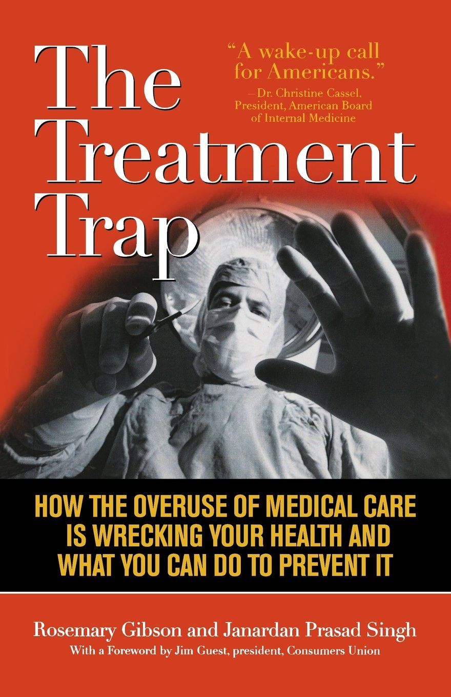 The Treatment Trap: How the Overuse of Medical Care is Wrecking Your Health and What You Can Do to Prevent It pdf epub