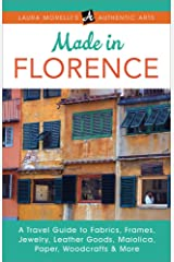 Made in Florence: A Travel Guide to Fabrics, Frames, Jewelry, Leather Goods, Maiolica, Paper, Woodcrafts & More (Laura Morelli's Authentic Arts) Kindle Edition
