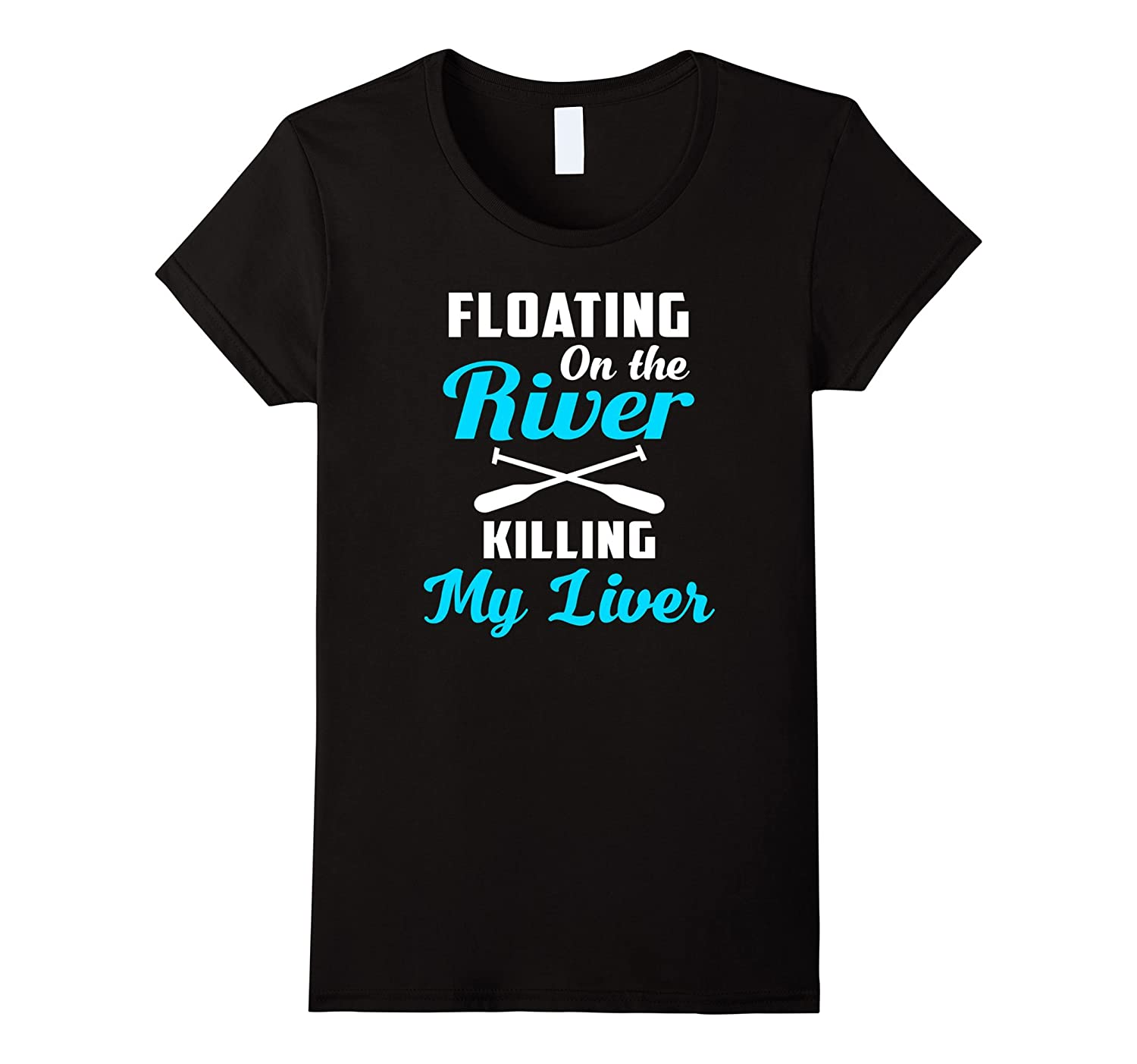 Floatin On The River Killin' My Liver Kayak Shirt