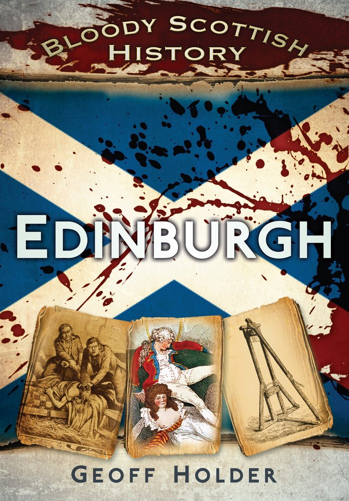 Bloody scottish history edinburgh bloody history amazon bloody scottish history edinburgh bloody history amazon geoff holder 9780752462936 books fandeluxe Choice Image