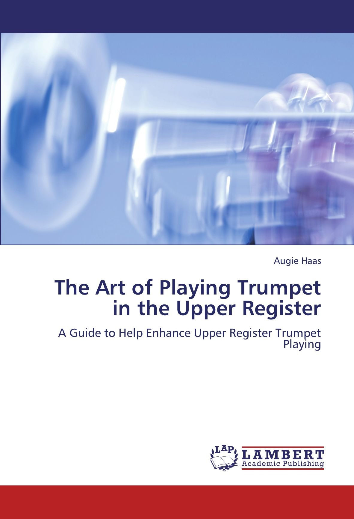 Download The Art of Playing Trumpet in the Upper Register: A Guide to Help Enhance Upper Register Trumpet Playing PDF